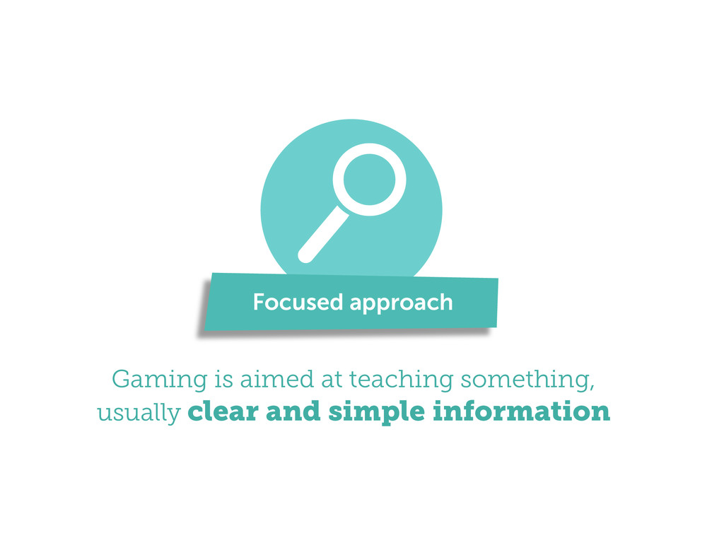 Gaming is aimed at teaching something, usually ...