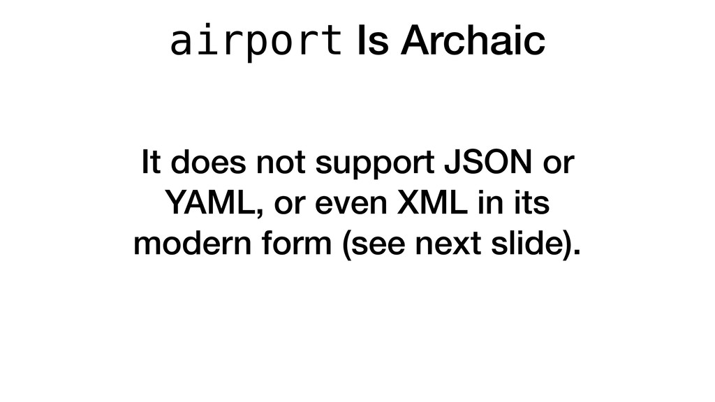 airport Is Archaic It does not support JSON or ...