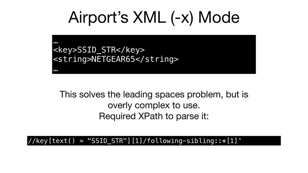 Airport's XML (-x) Mode … <key>SSID_STR</key> <...