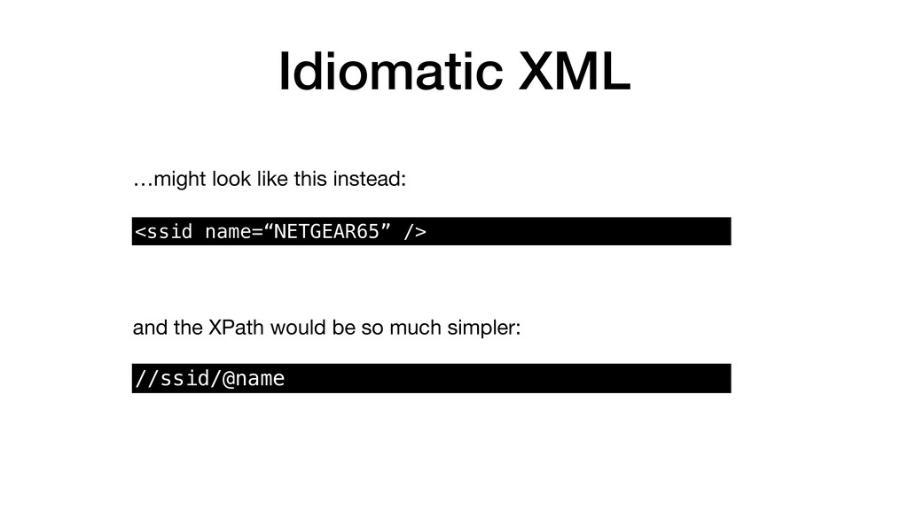 Idiomatic XML …might look like this instead: <s...