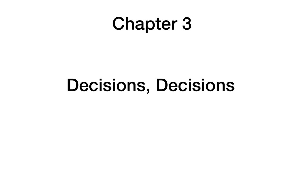 Chapter 3 Decisions, Decisions