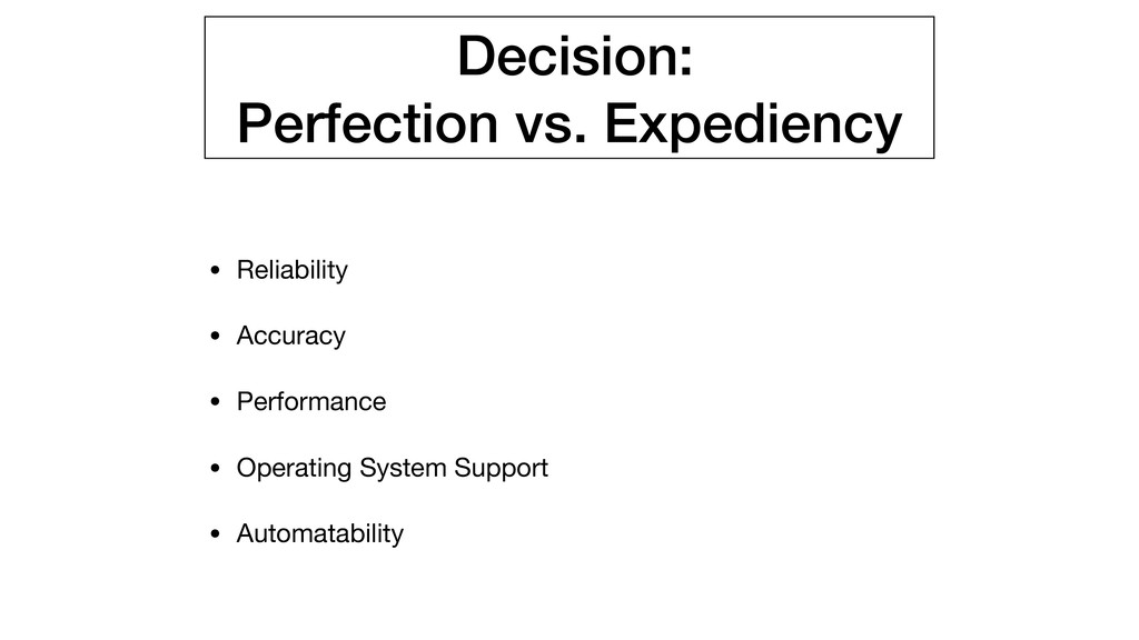 Decision: Perfection vs. Expediency • Reliabili...