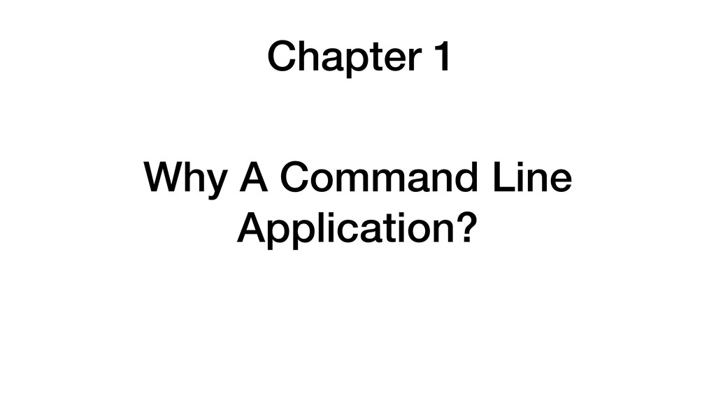 Chapter 1 Why A Command Line Application?