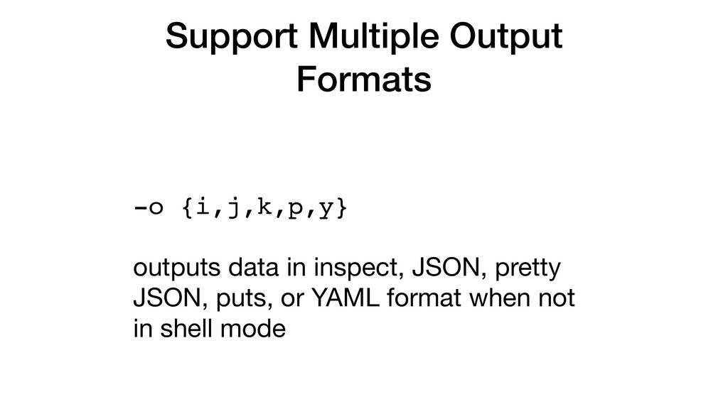 Support Multiple Output Formats -o {i,j,k,p,y} ...