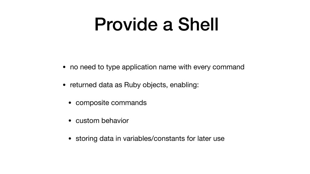 Provide a Shell • no need to type application n...
