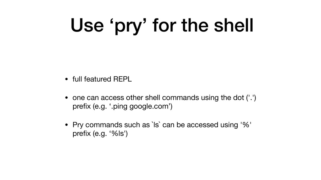 Use 'pry' for the shell • full featured REPL  •...