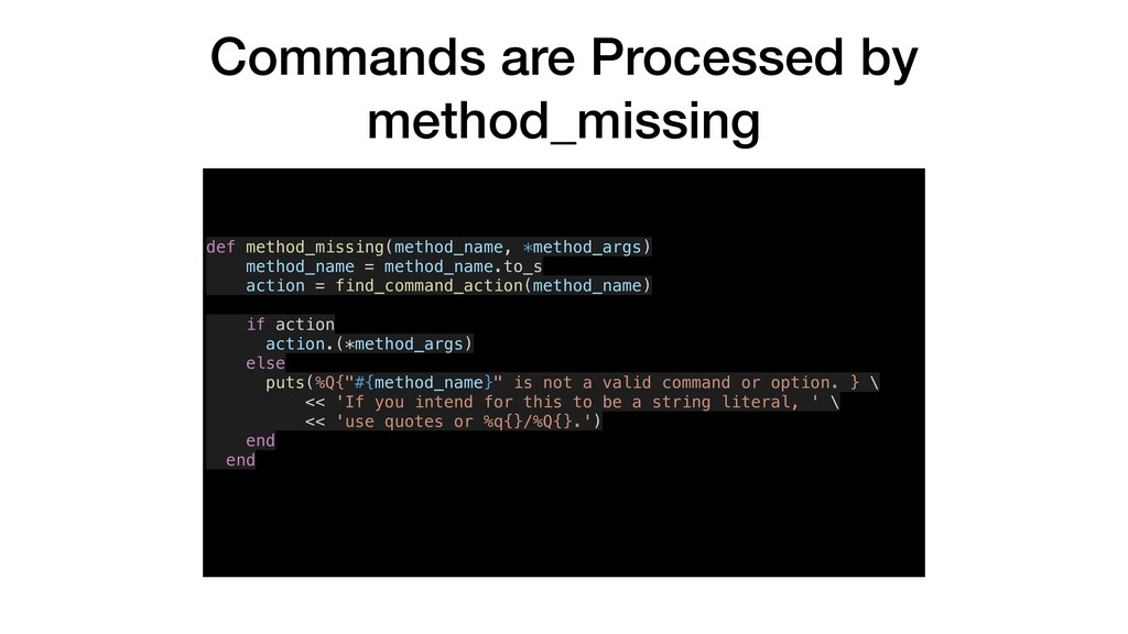 Commands are Processed by method_missing def me...