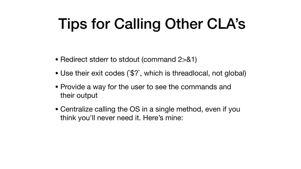 Tips for Calling Other CLA's • Redirect stderr ...