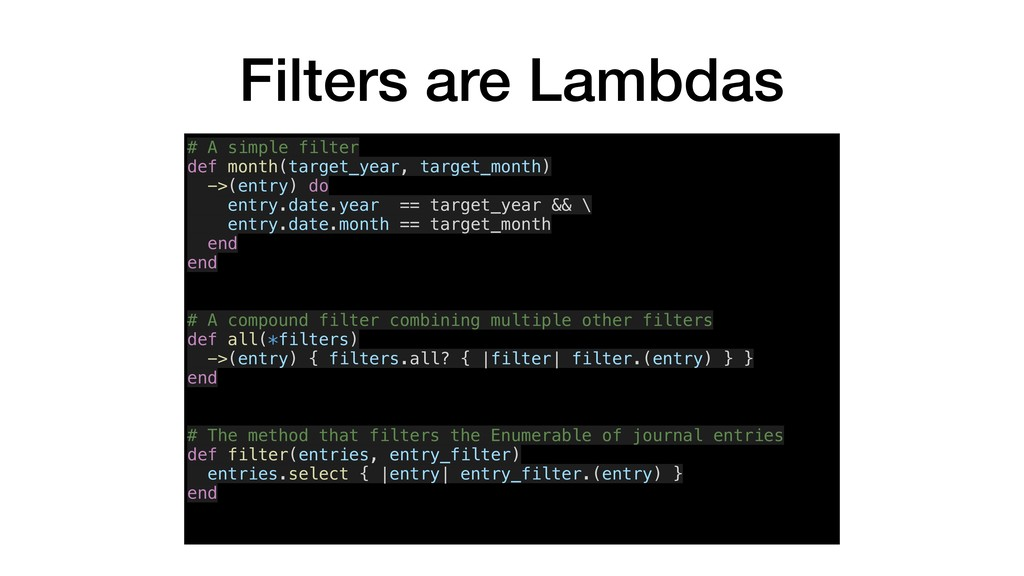 Filters are Lambdas # A simple filter def month...