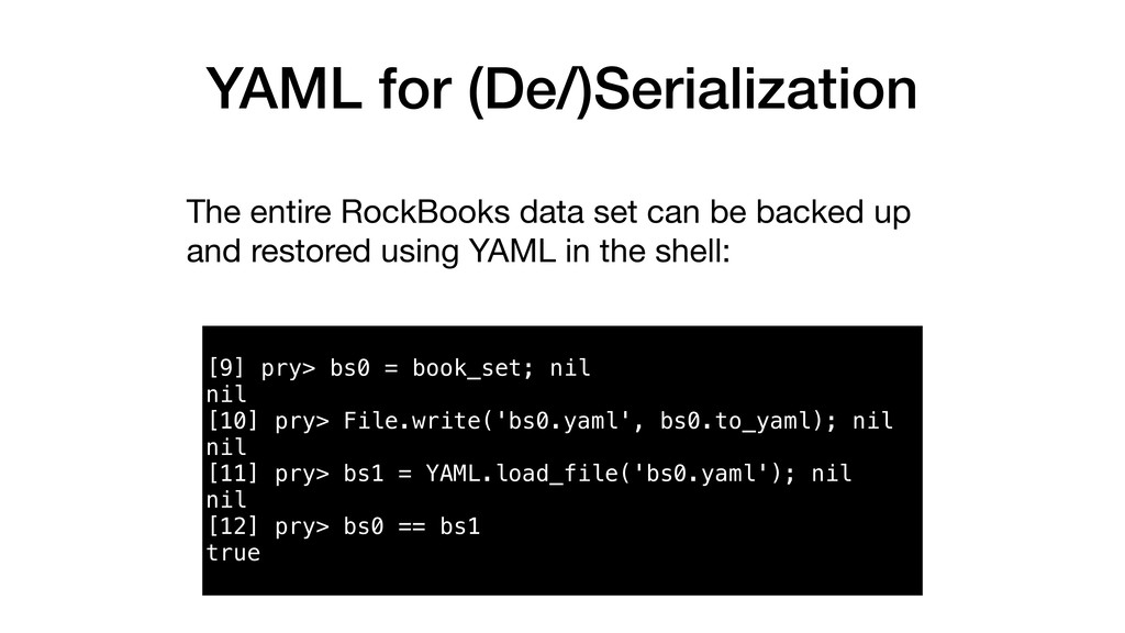 YAML for (De/)Serialization [9] pry> bs0 = book...