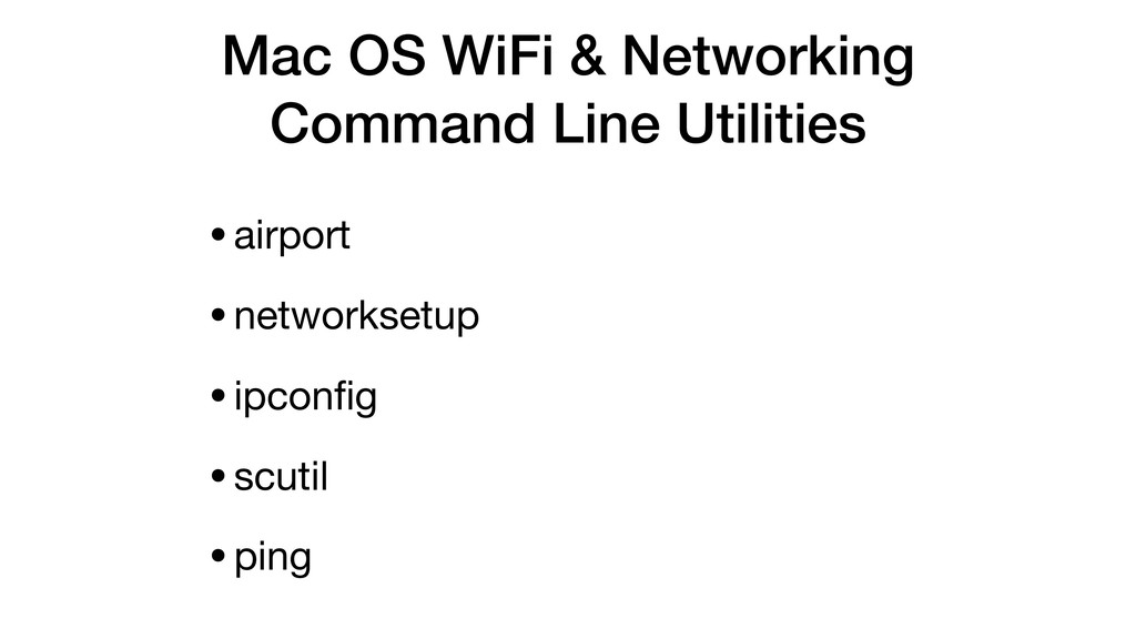 Mac OS WiFi & Networking Command Line Utilities...