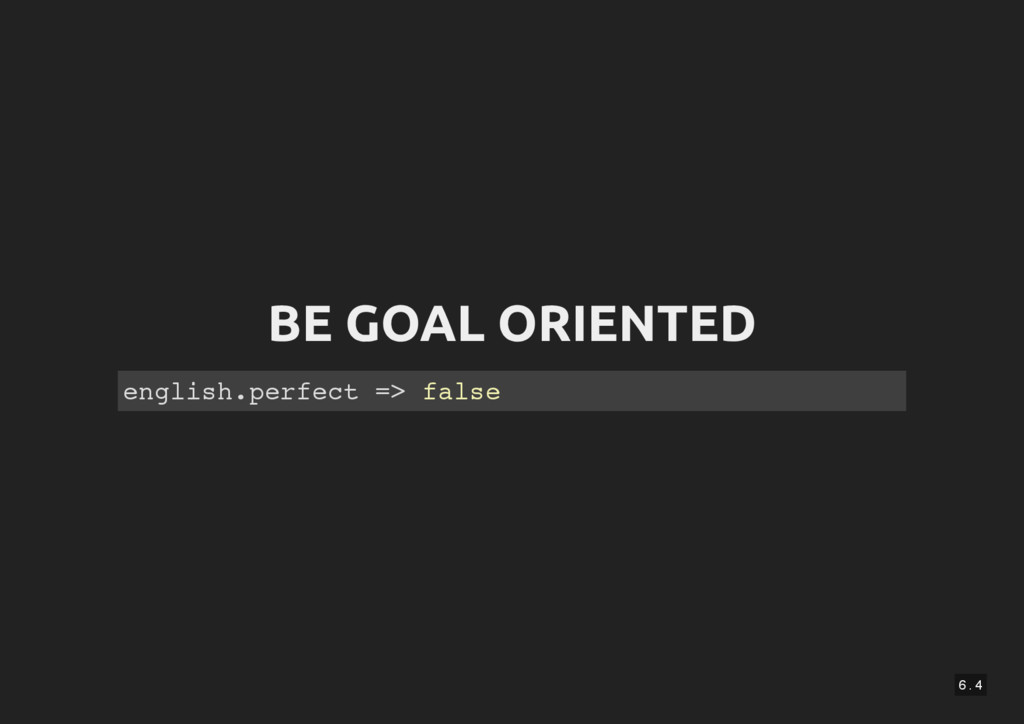 6 . 4 BE GOAL ORIENTED english.perfect => false