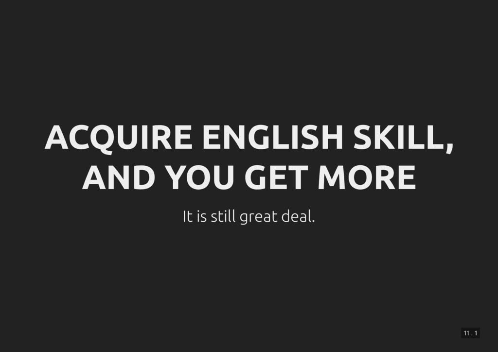 11 . 1 ACQUIRE ENGLISH SKILL, AND YOU GET MORE ...