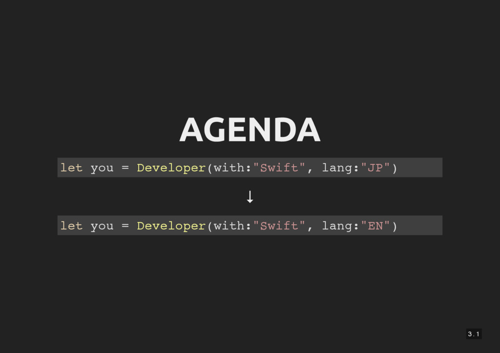 "3 . 1 AGENDA let you = Developer(with:""Swift"", ..."