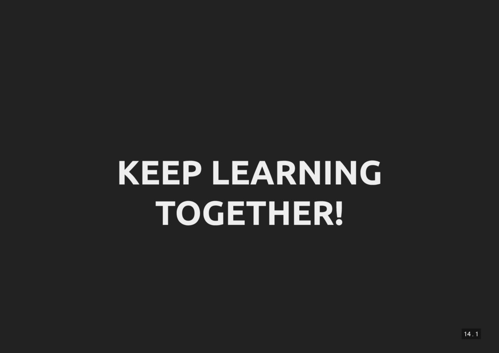 14 . 1 KEEP LEARNING TOGETHER!