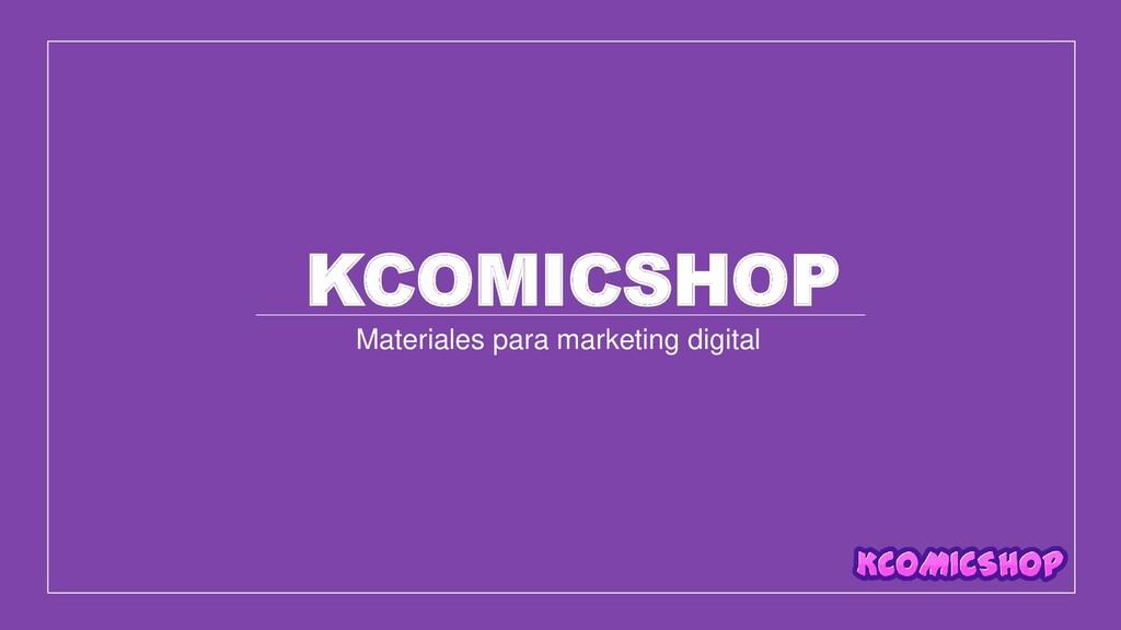 Materiales para marketing digital KCOMICSHOP