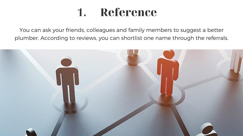 Reference 1. You can ask your friends, colleagu...