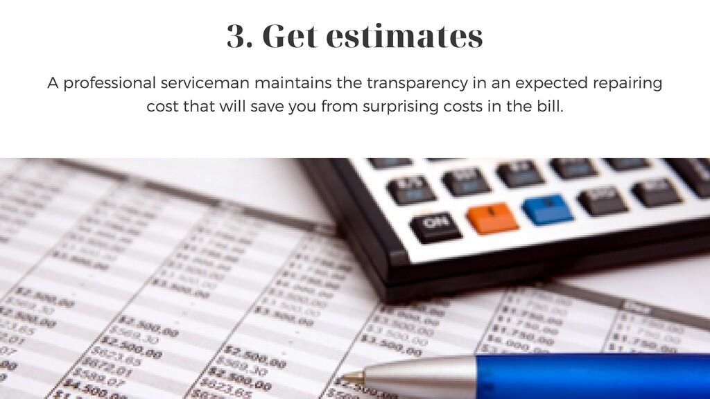 3. Get estimates A professional serviceman main...