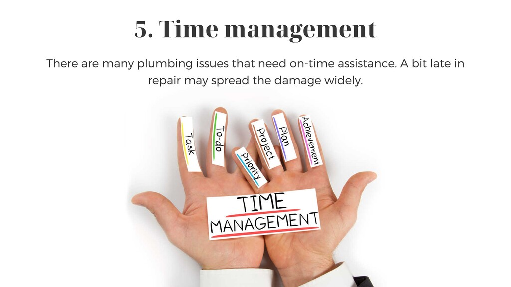 5. Time management There are many plumbing issu...