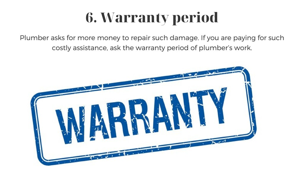 6. Warranty period Plumber asks for more money ...