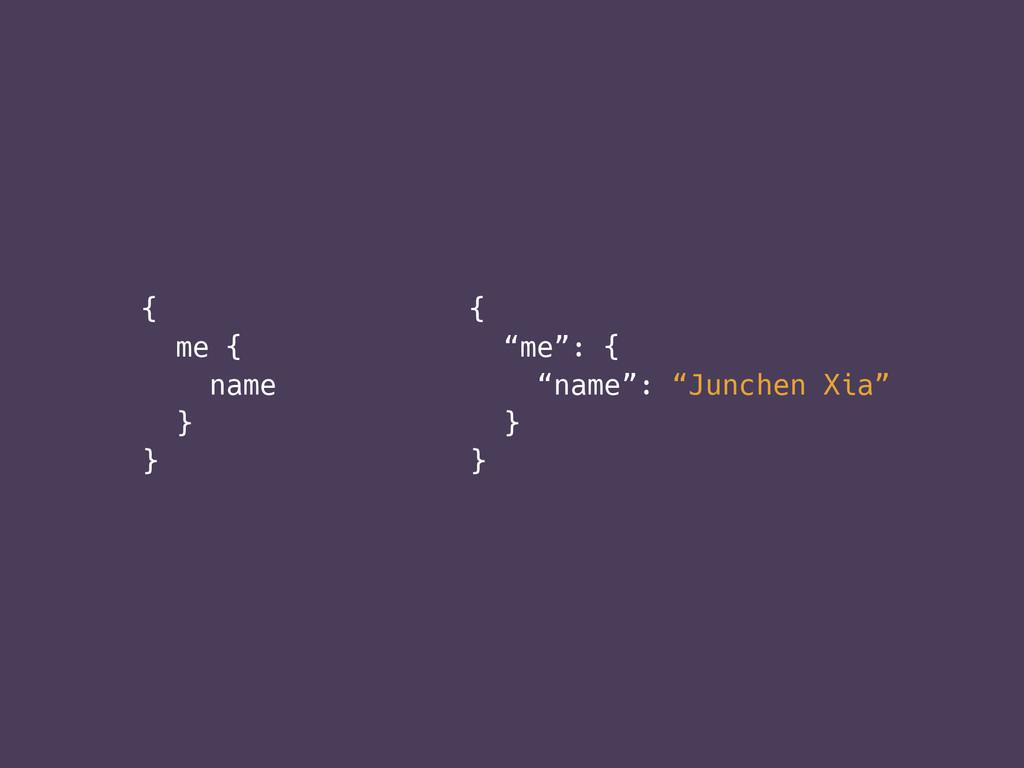 """{ me { name } } { """"me"""": { """"name"""": """"Junchen Xia""""..."""