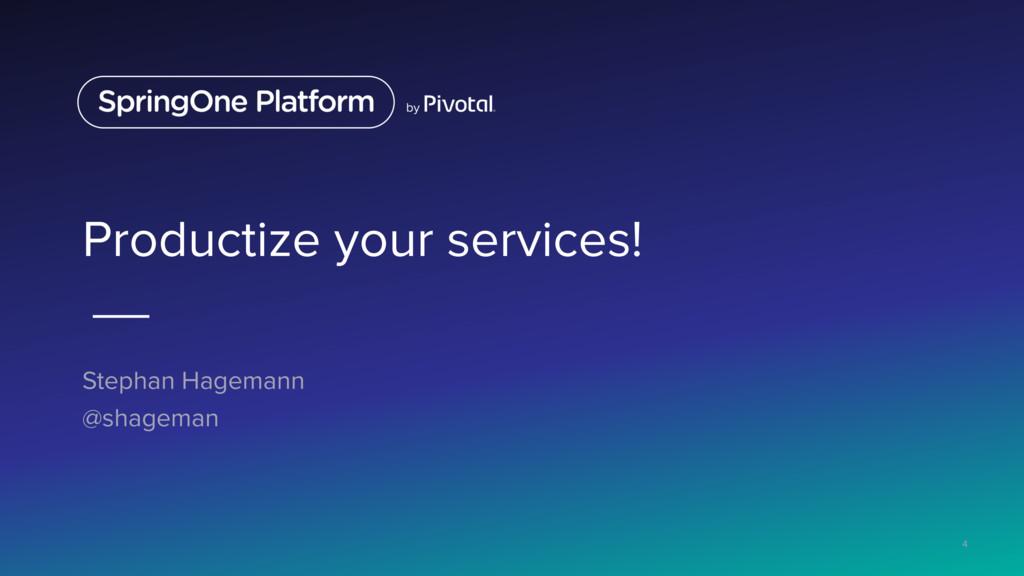 Productize your services! Stephan Hagemann @sha...