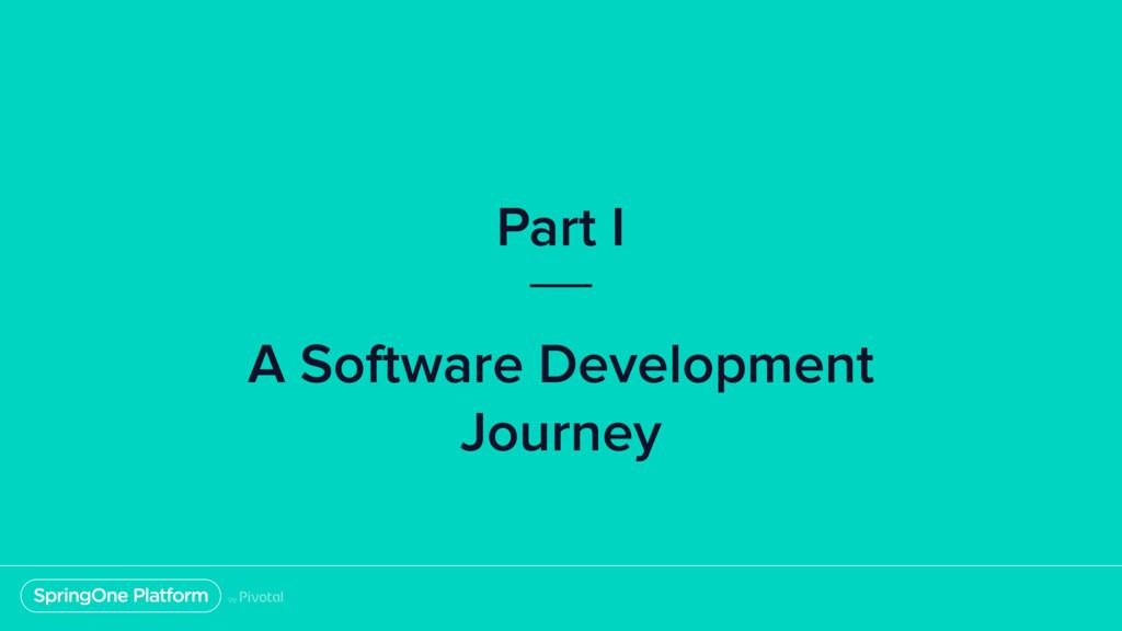Part I A Software Development Journey