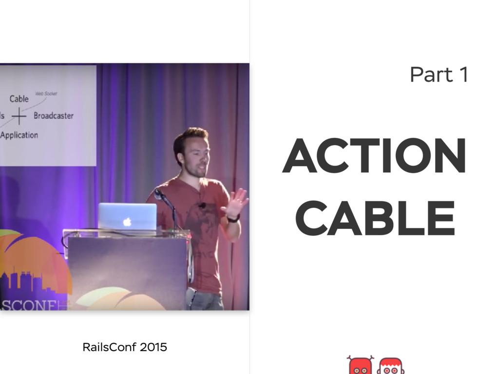 Part 1 RailsConf 2015 ACTION CABLE