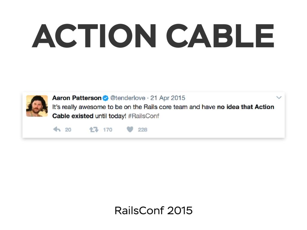 ACTION CABLE RailsConf 2015