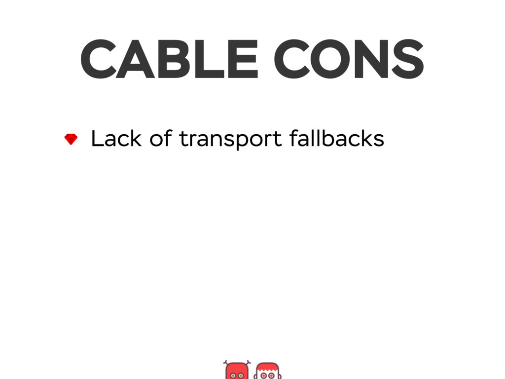 CABLE CONS Lack of transport fallbacks