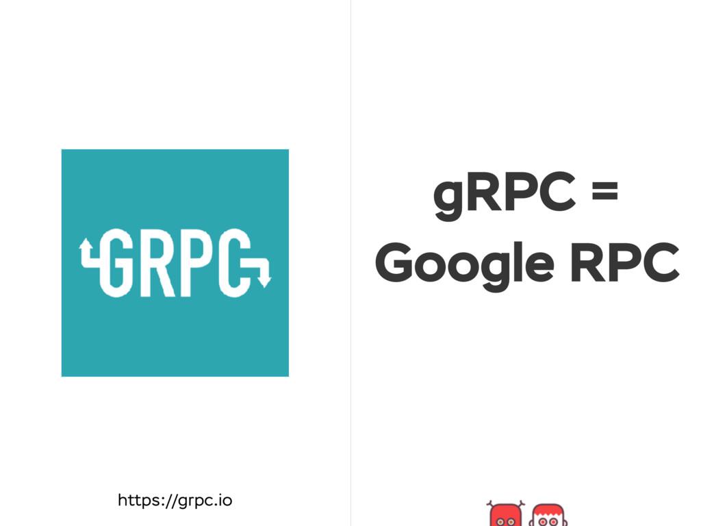 gRPC = Google RPC https://grpc.io