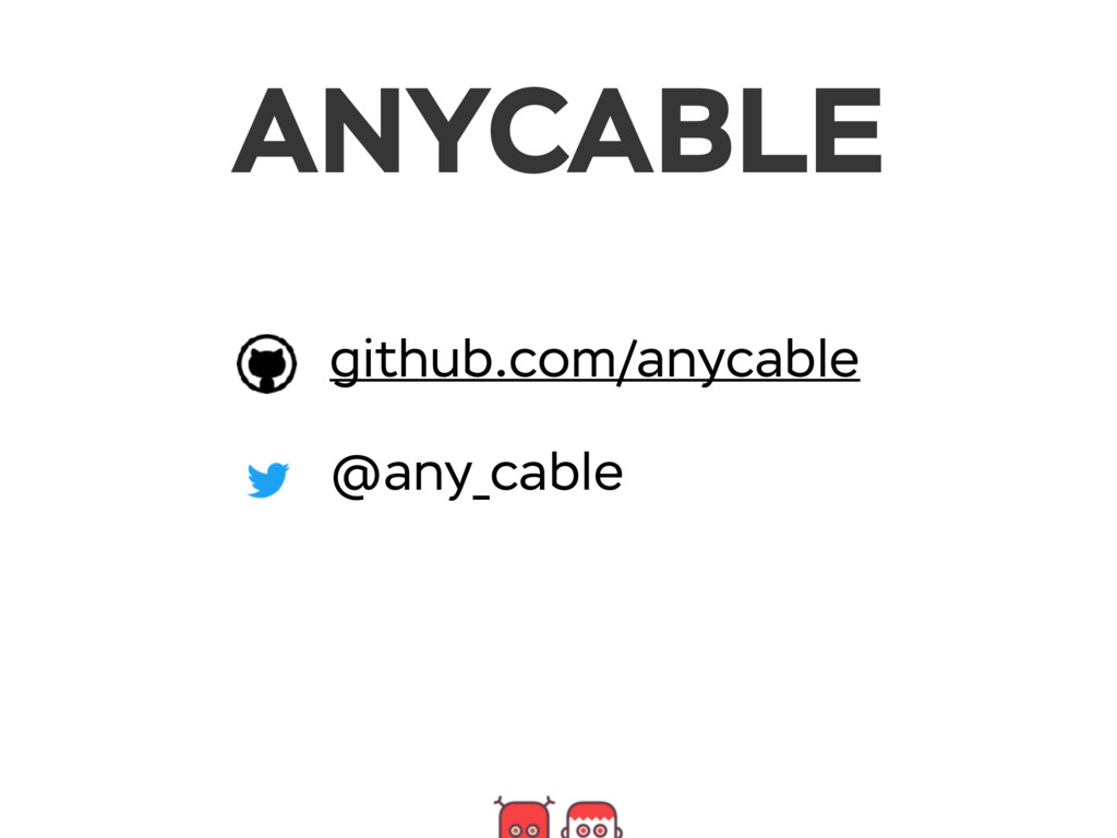 github.com/anycable @any_cable ANYCABLE