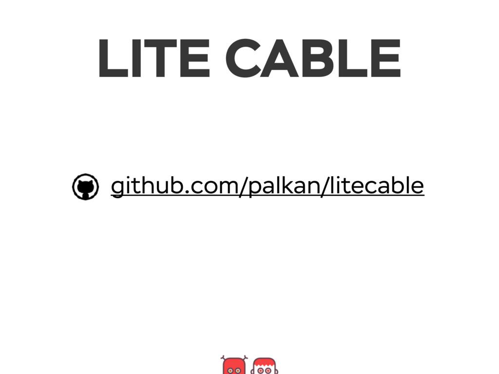 github.com/palkan/litecable LITE CABLE
