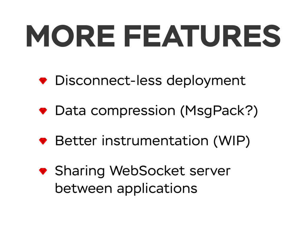 MORE FEATURES Disconnect-less deployment Data c...