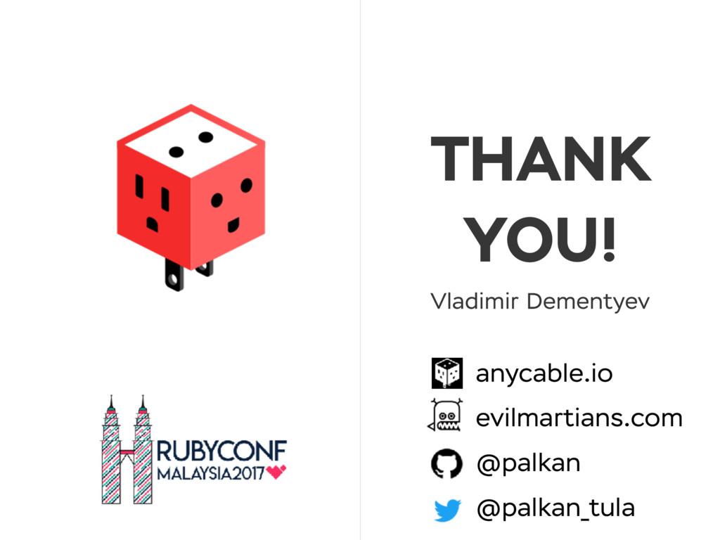 THANK YOU! anycable.io evilmartians.com @palkan...