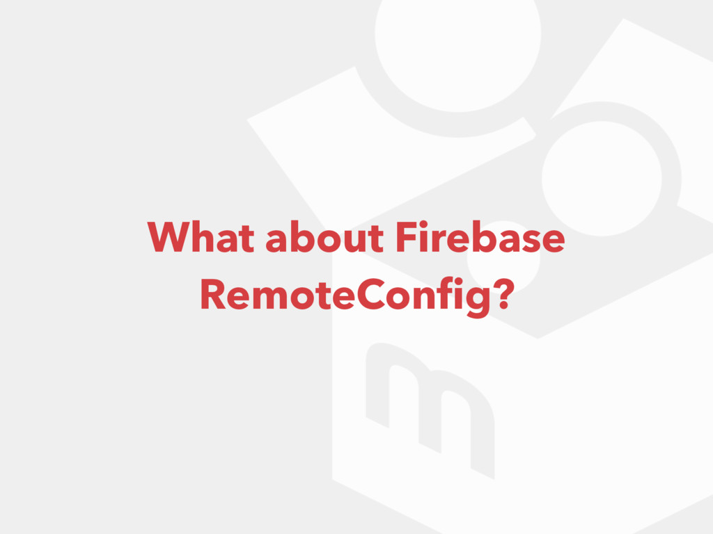 What about Firebase RemoteConfig?