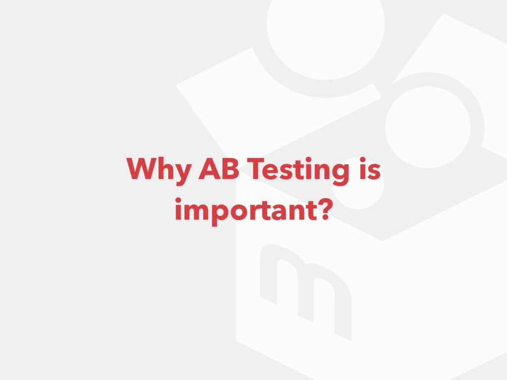 Why AB Testing is important?