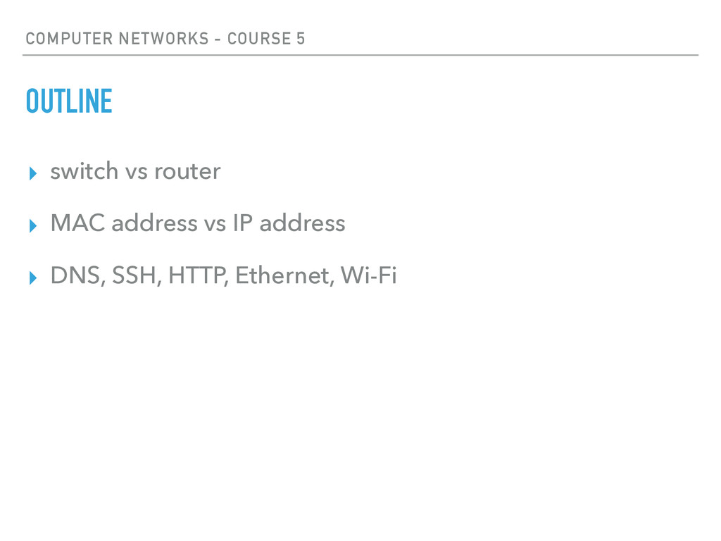 COMPUTER NETWORKS - COURSE 5 OUTLINE ▸ switch v...