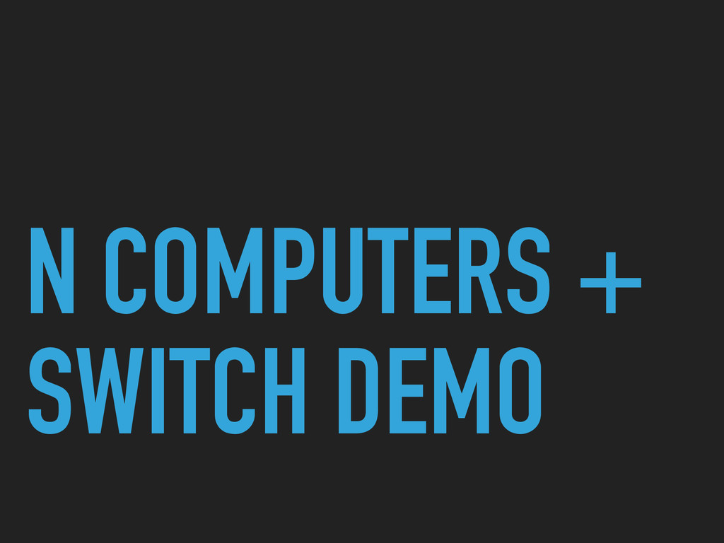 N COMPUTERS + SWITCH DEMO