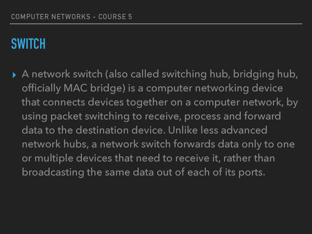 COMPUTER NETWORKS - COURSE 5 SWITCH ▸ A network...