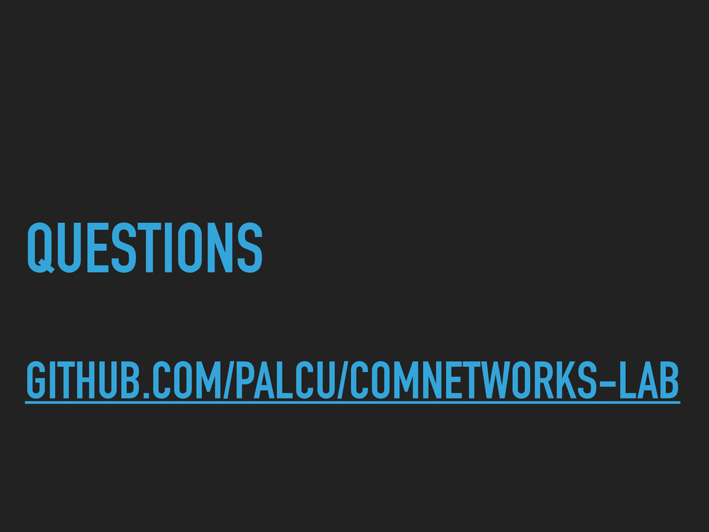 QUESTIONS GITHUB.COM/PALCU/COMNETWORKS-LAB