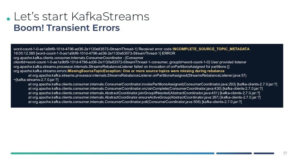 . 17 Let's start KafkaStreams Boom! Transient E...