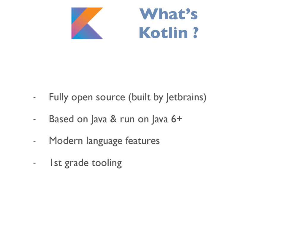 What's Kotlin ? - Fully open source (built by J...