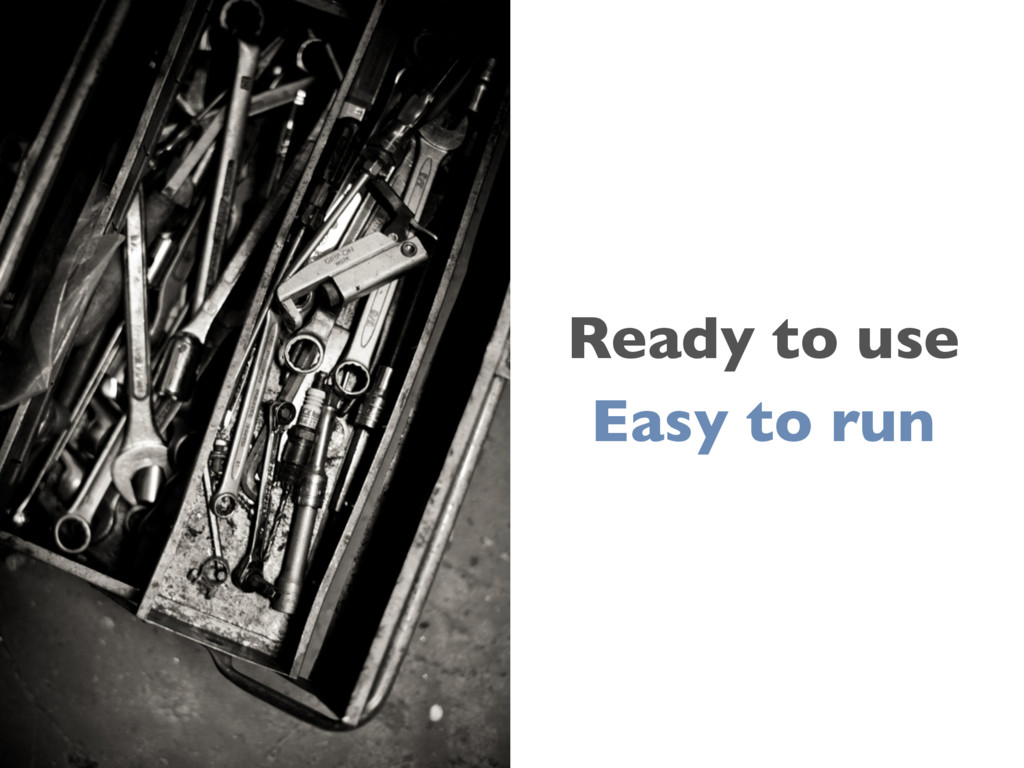 Ready to use Easy to run