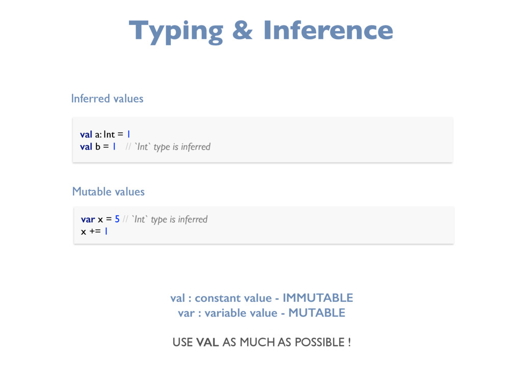 Typing & Inference val a: Int = 1 val b = 1 //...