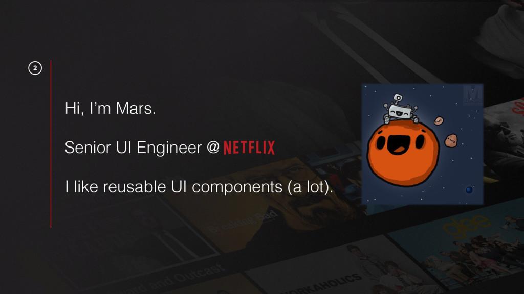 2 Hi, I'm Mars. Senior UI Engineer @ I like reu...