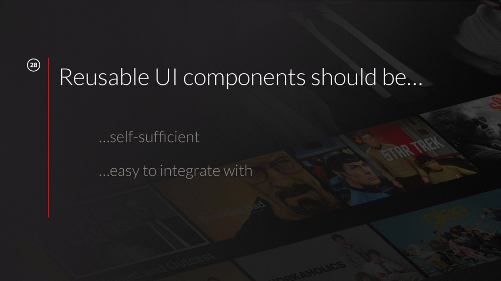 28 Reusable UI components should be… …self-suffi...