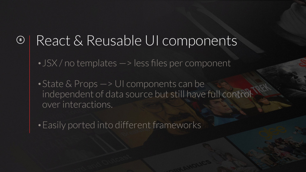 8 React & Reusable UI components •JSX / no temp...