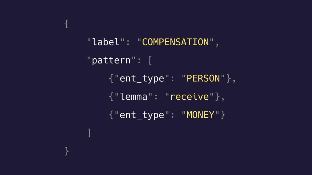 """{ """"label"""": """"COMPENSATION"""", """"pattern"""": [ {""""ent_t..."""