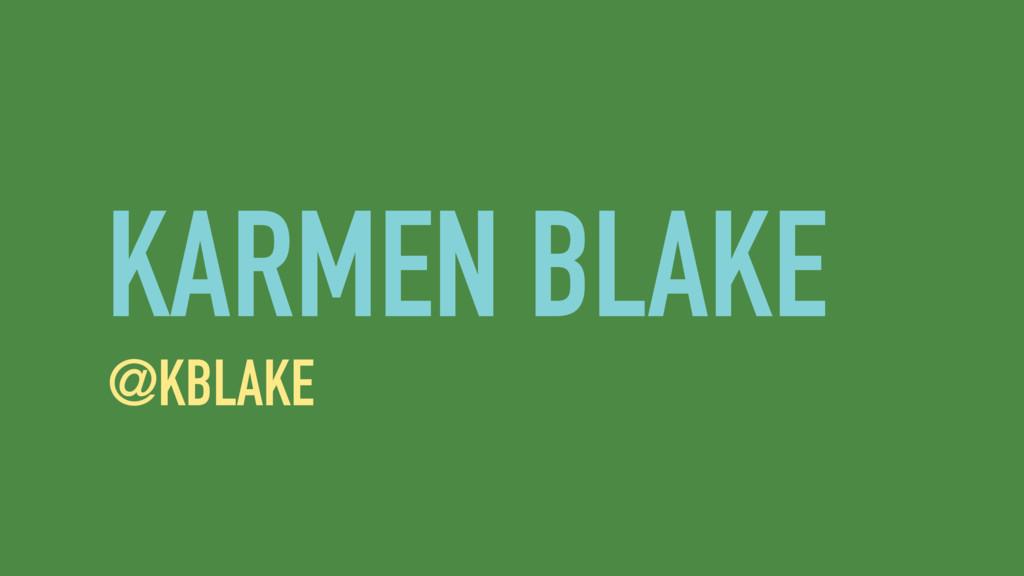 KARMEN BLAKE @KBLAKE
